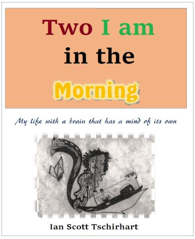 Two I Am in the Morning: My Life with a Brain that has a Mind of its Own - book author Ian